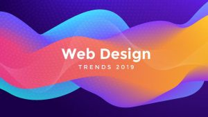 Web Design Trends You'll Notice In 2019